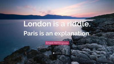 ernest-hemingway-quote-london-is-a-riddle-paris-is-an-explanation