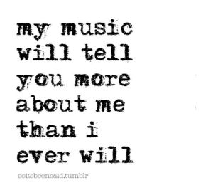 my-music-will-tell-you-more-about-me-than-i-ever-will